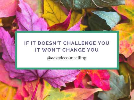 If it doesn't challenge you it wont change you