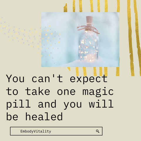 You can't expect to take one magic pill and you will be healed