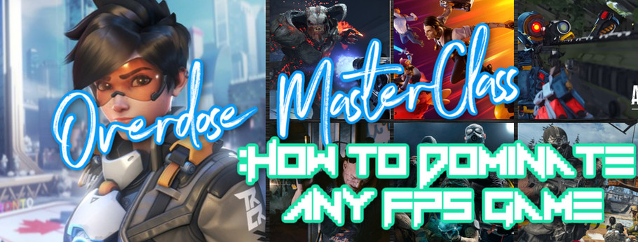 Overdose MasterClass: How To Dominate Any FPS Game