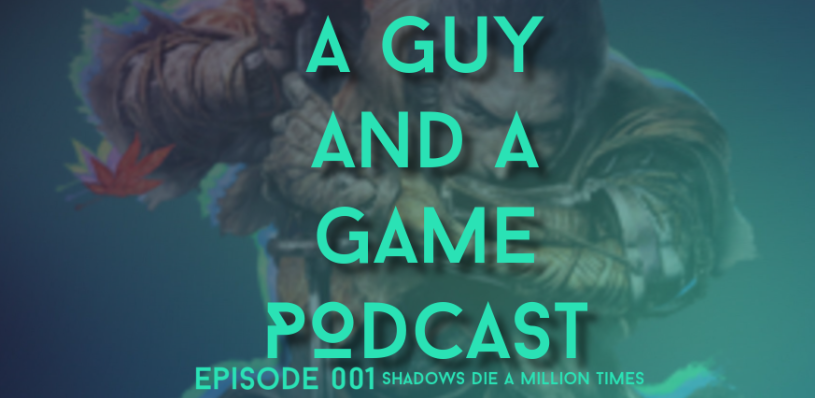 A Guy And A Game Podcast #001 Shadows Die A Million Times