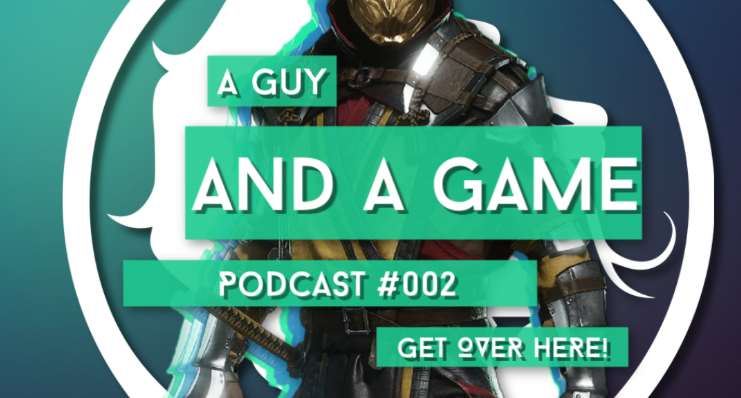 A Guy And A Game Podcast #002 Get Over Here!