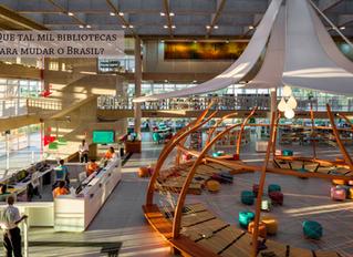 Que tal mil bibliotecas para mudar o Brasil?