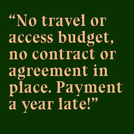 """Peach text on a square mid green backround reads """"No travel or access budget, no contract or agreement in place. Payment a year late!"""""""