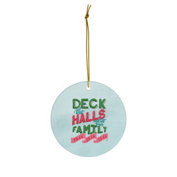 deck-the-halls-and-not-your-family-ceramic-ornament