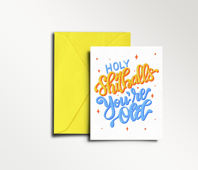 Holy Sh*tballs You're Old - Birthday Card