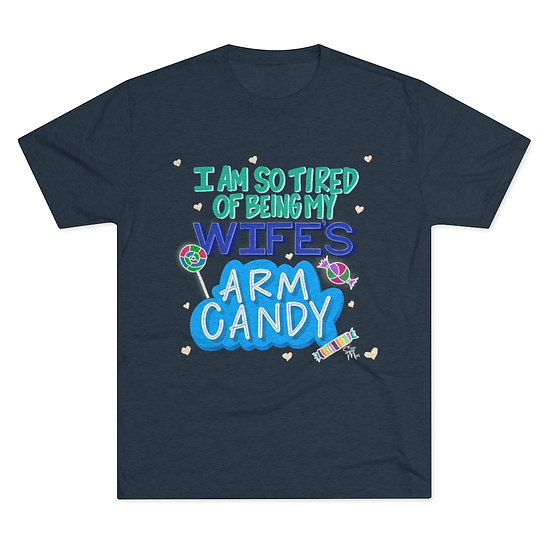 I'm So Tired of Being My Wife's Arm Candy T-Shirt
