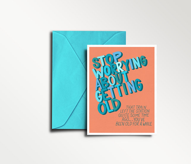 Stop Worrying About Getting Old - Birthday Card