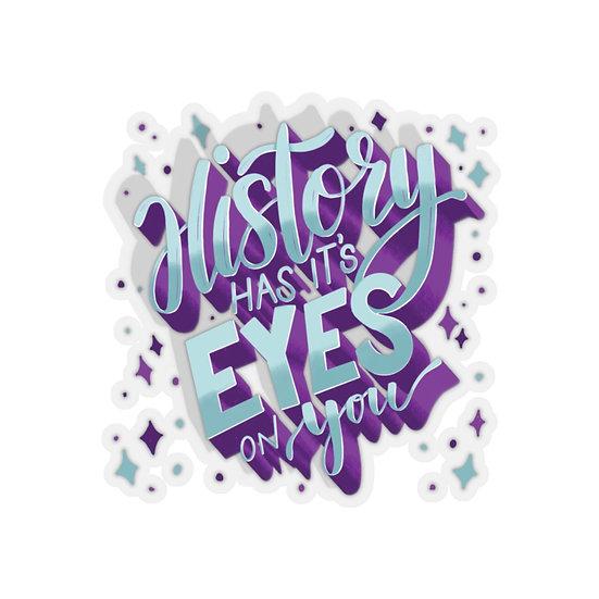 History Has It's Eyes on You Kiss-Cut Sticker