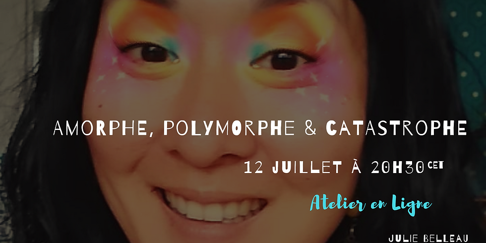 Amorphe, Polymorphe & Catastrophe