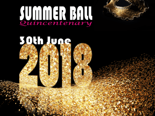 SAVE THE DATE… Summer Ball Quincentenary Saturday 30th June 2018