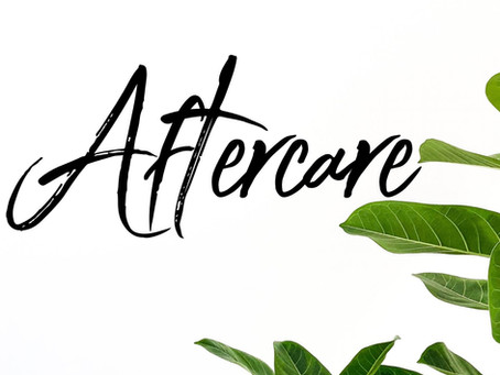 Let's Talk Aftercare...