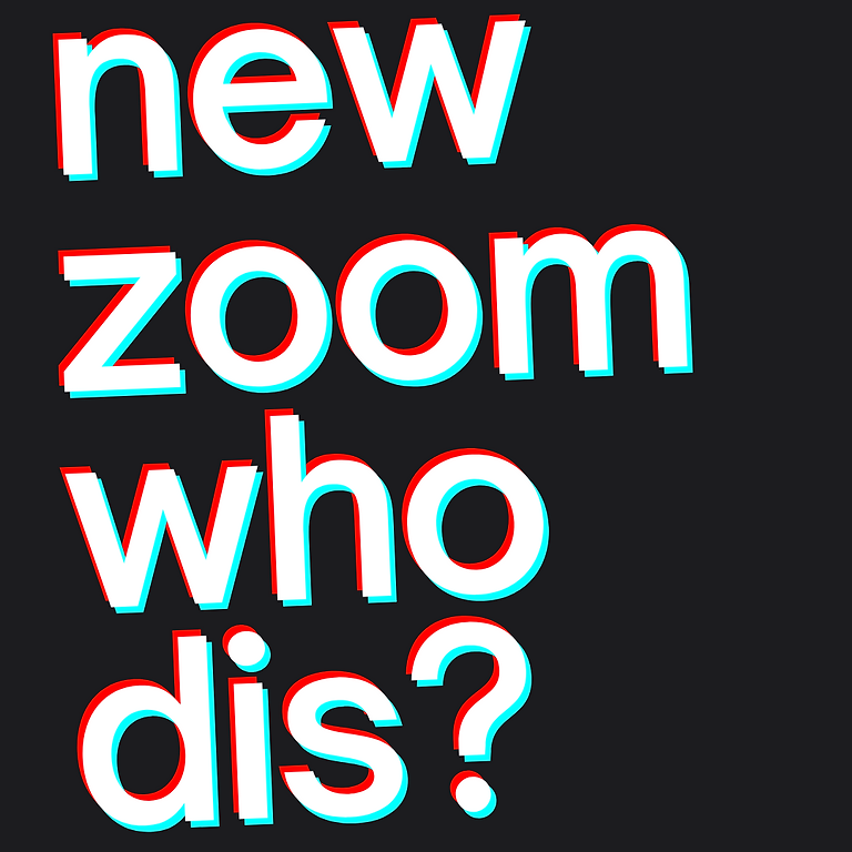 New Zoom. Who dis?