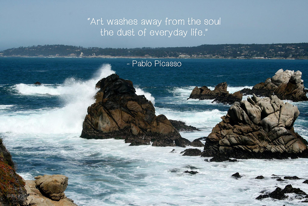 """""""Art washes away from the soul the dust of everyday life."""" - Pablo Picasso"""