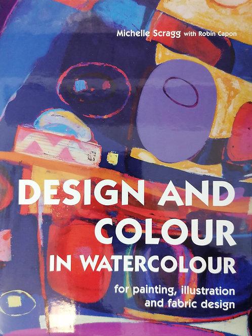 Design and Colour in Watercolour by Michelle Scragg