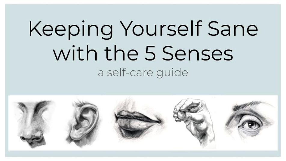 Keeping Yourself Sane with the 5 Senses