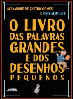O livro das palavras grandes e dos desenhos pequenos
