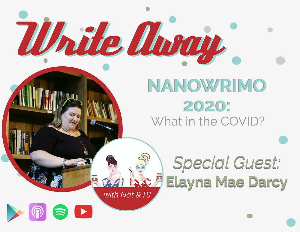 Photo of special guest Elayna Mae Darcy and episode title, Write Away S2E5 - NaNoWriMo 2020: What in the COVID?