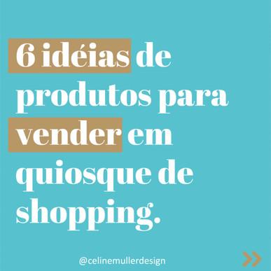 6 idéias de produtos para vender em quiosque de shopping.
