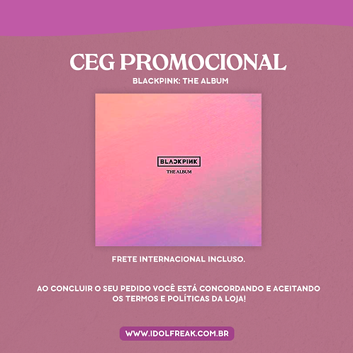 CEG PROMOCIONAL: BLACKPINK, THE ALBUM (FRETE INTERNACIONAL INCLUSO)
