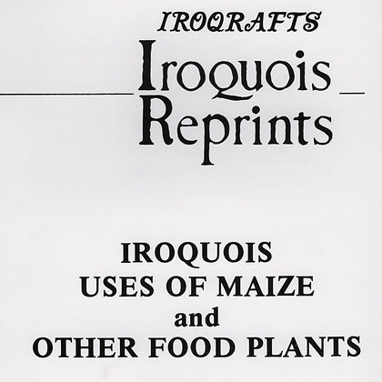 Iroquois Uses of Maize & Other Food Plants