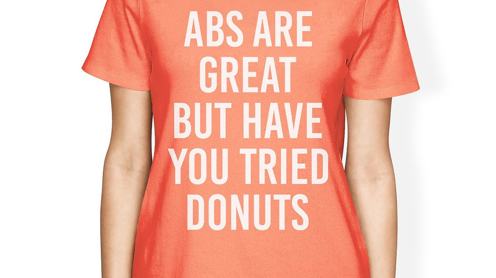 Abs Are Great but Tried Donut Woman Peach Shirt Funny T-Shirts