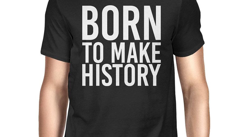 Born to Make History Men's Black Shirts Funny Short Sleeve T-Shirt