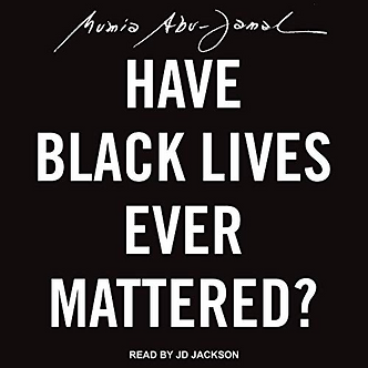 """Have Black Lives Ever Mattered ?"""" By Mumia Abu-Jamal"""