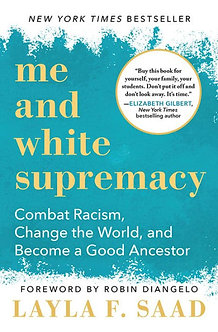 Me and White Supremacy:  Combat Racism, Change the World… by Layla F Saad