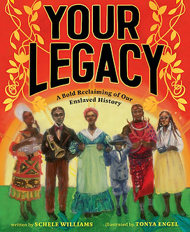 YOUR LEGACY: A BOLD RECLAIMING OF OUR ENSLAVED HISTORY By Schele Williams