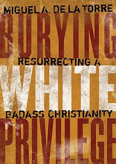 Burying White Privilege by Miguel A. De La Torre