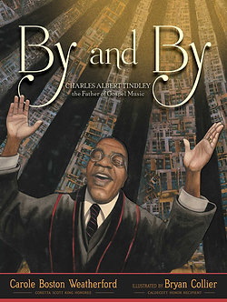 By and By: Charles Albert Tindley by Carole Weatherford & Bryan Collier
