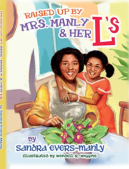 Raised Up By Mrs. Manly & Her L's by Sandra Evers-Manly