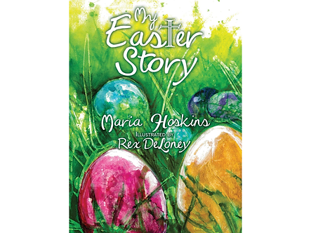 My Easter Story by Maria Hoskins/(Rex DeLoney)
