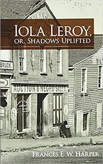 Iola Leroy, Or Shadows Uplifted byFrances Harper