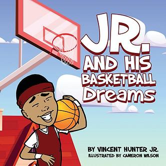 Jr. and His Basketball Dreams by Vincent Hunter Jr.