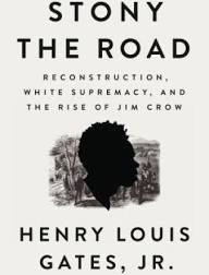 Stony the Road: Reconstruction, White Supremacy...by Henry Louis Gates, Jr.