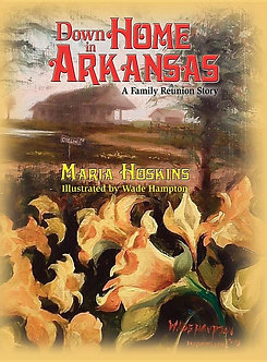 Down Home in Arkansas: A Family Reunion Story by Maria Hoskins/(Wade Hampton)