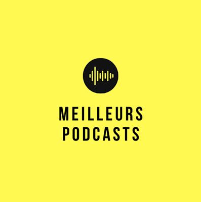 Meilleurs Podcasts