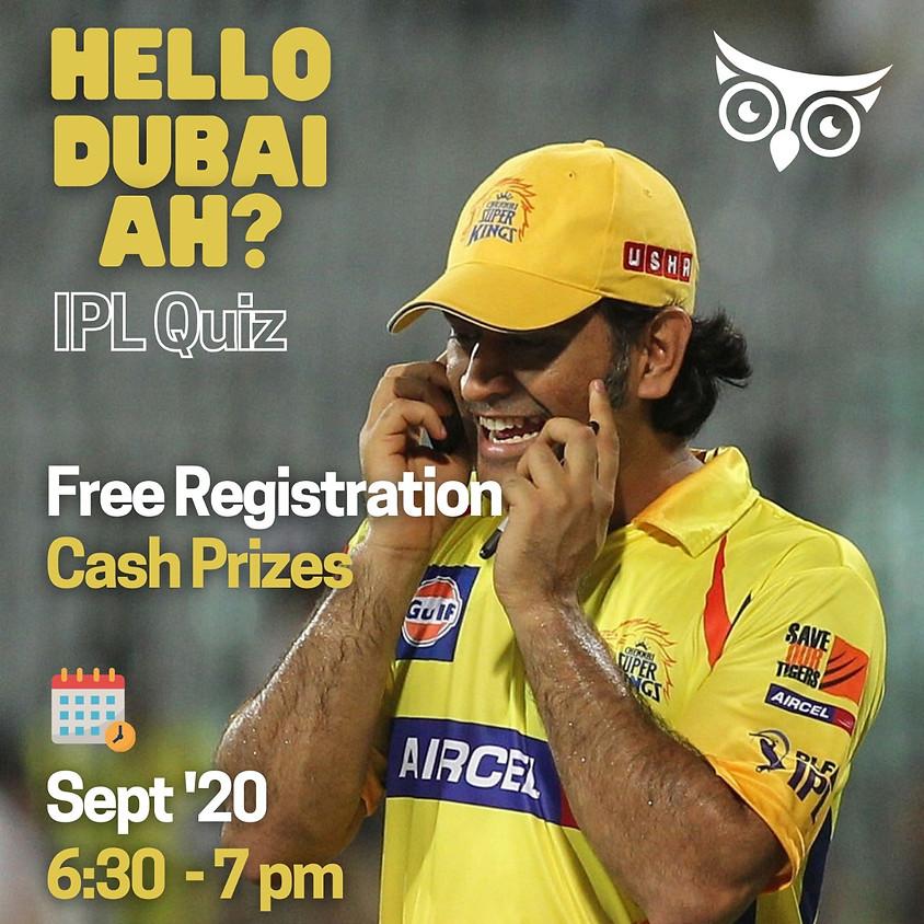 Hello Dubai Ah? (IPL Quiz)