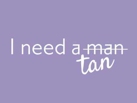 I need a tan not a man!