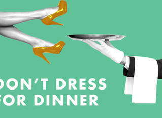 Don't Dress For Dinner: January 31st- February 10th