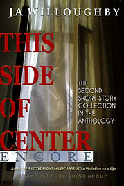 THIS SIDE OF CENTER-ENCORE--A short story anthology by J.A.Willoughby. The second collection in print and Kindle. JAWILLOUGHBY.COM