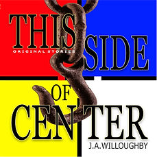 THIS SIDE OF CENTER - ORIGINAL STORIES by J.A.Willoughby at jawilloughby.com