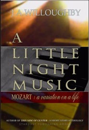 "A Little Night Music-A short story by J.A.Willoughby : ""On New Year's Eve 1777, Wolfgang Amadeus Mozart is mysteriously transported to a rural Pennsylvania countryside where, after befriending some university students, he attempts to integrate into our present day society - without revealing his true identity to anyone. """