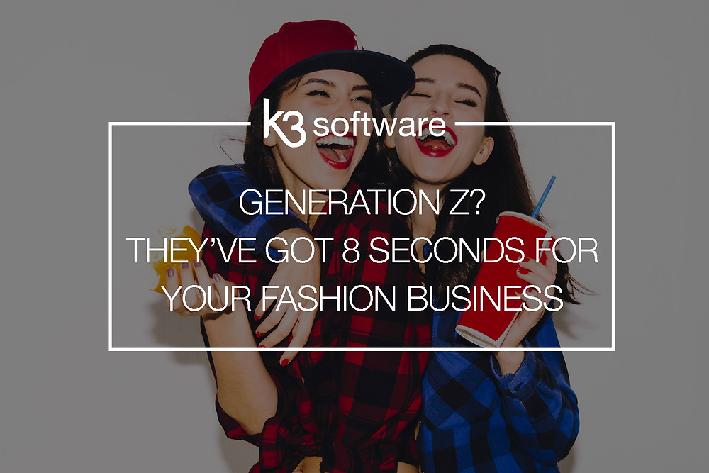 generation z they've got 8 seconds for your fashion business