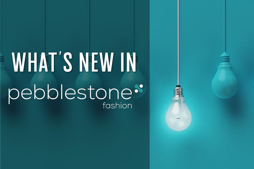 what's new in pebblestone fashion 2018