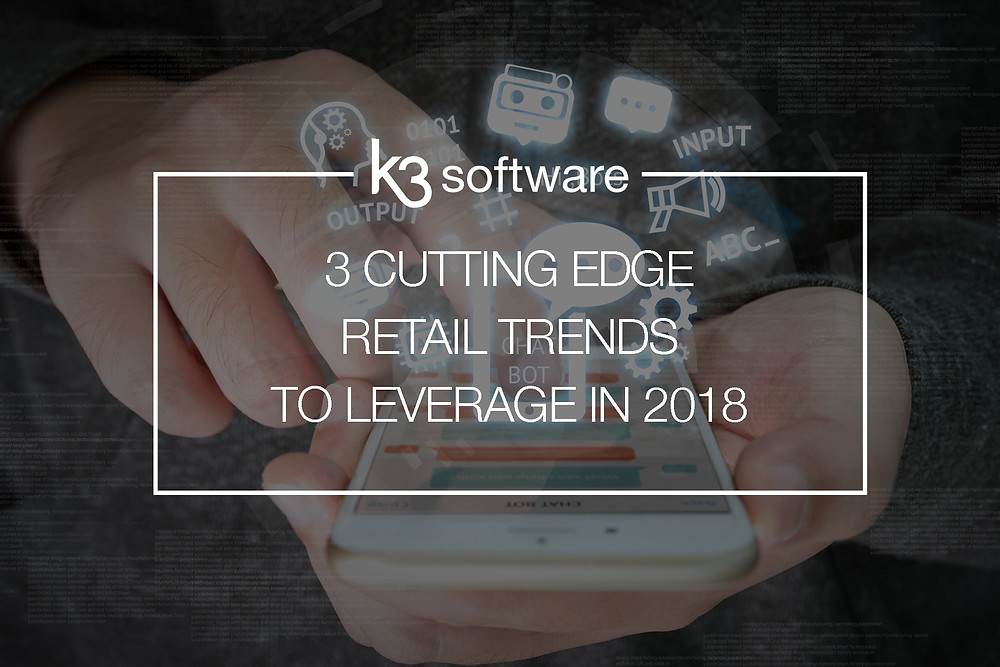 3 cutting edge retail trends to leverage in 2018