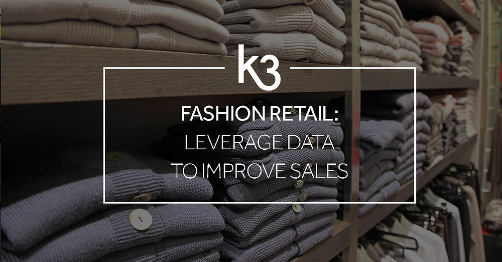 Fashion retail how to leverage data t improve sales K3 Business Technologies