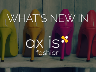 What's New in ax|is fashion?