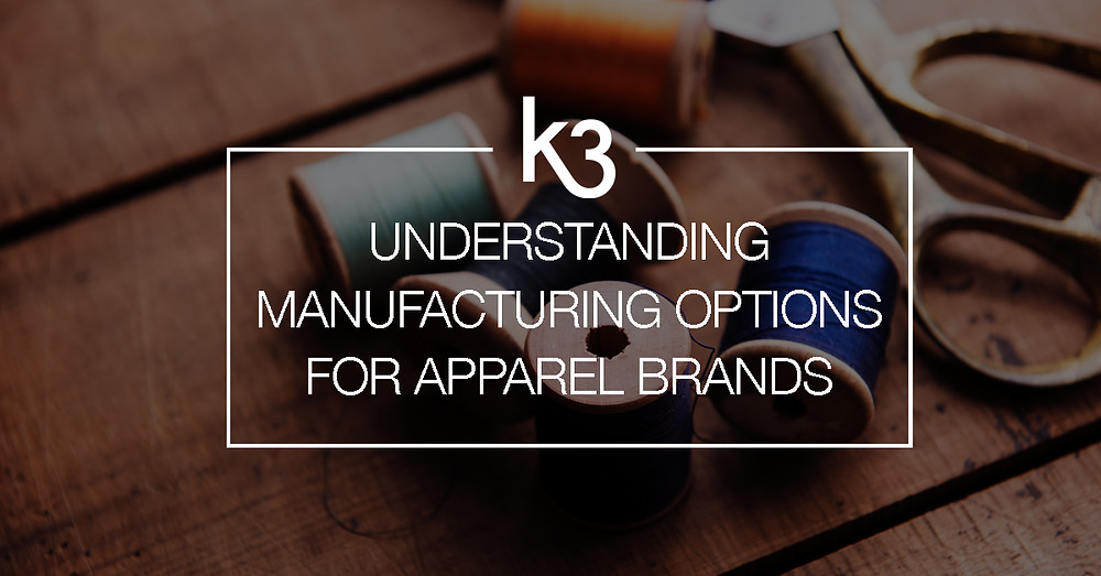 Understanding the manufacturing options for apparel brands
